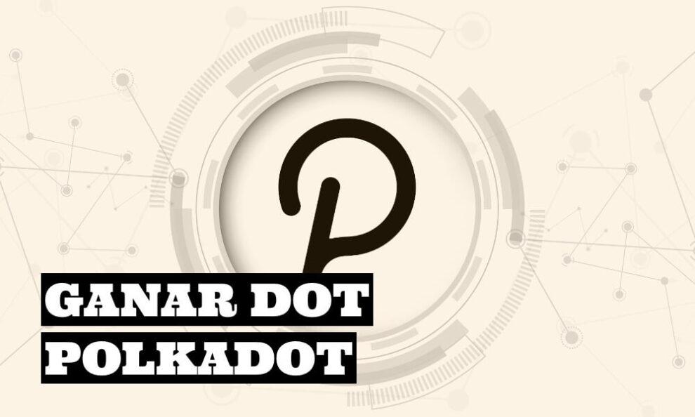 Cómo ganar DOT con Polkadot
