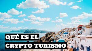 Qué es el Crypto Turismo
